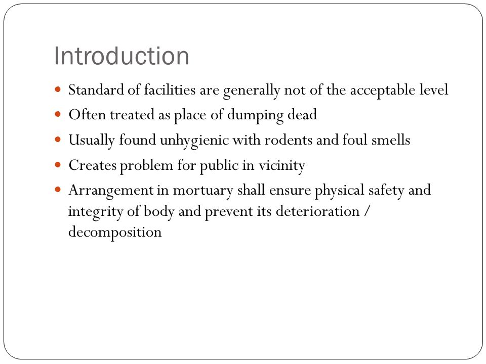 Introduction Standard of facilities are generally not of the acceptable level. Often treated as place of dumping dead.