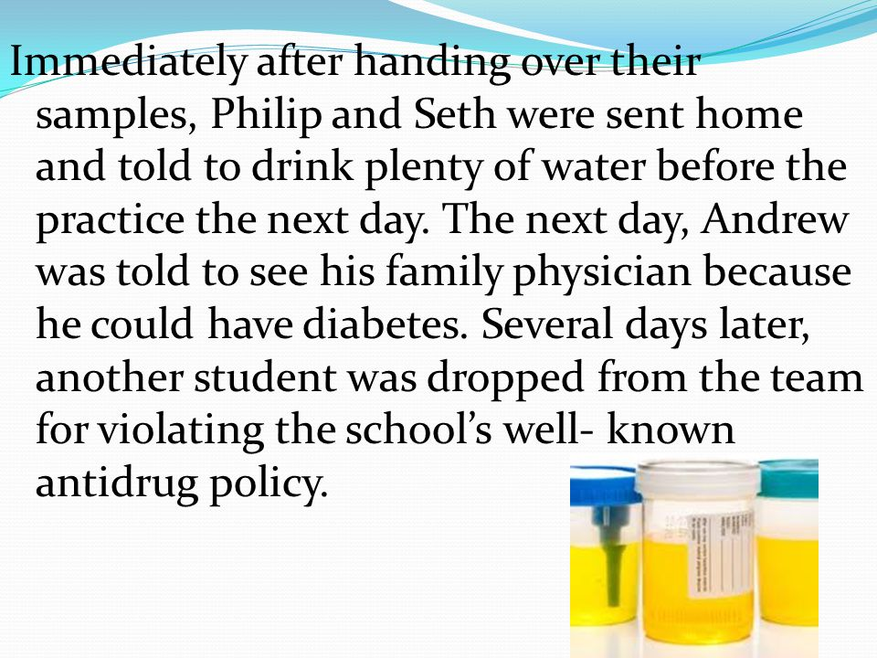 Immediately after handing over their samples, Philip and Seth were sent home and told to drink plenty of water before the practice the next day.