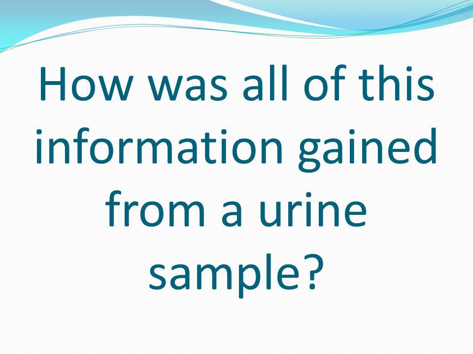 How was all of this information gained from a urine sample