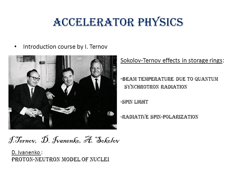 Accelerator physics I.Ternov, D. Ivanenko, A. Sokolov