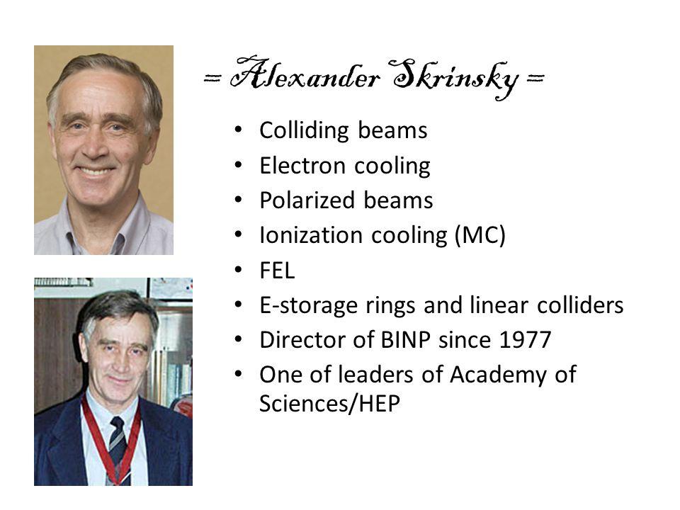 = Alexander Skrinsky = Colliding beams Electron cooling