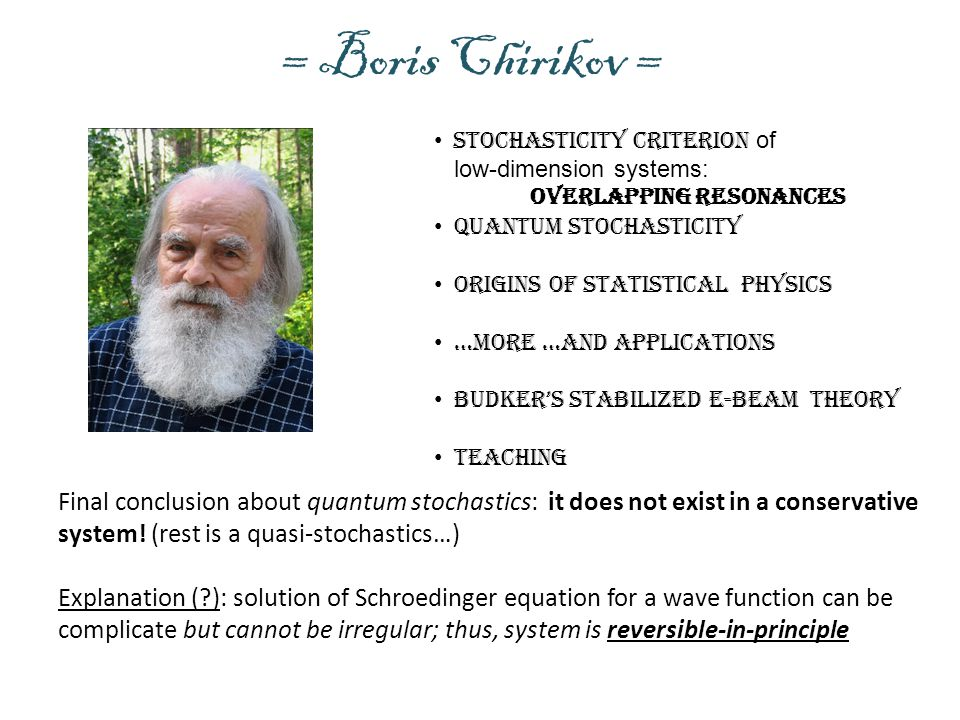 = Boris Chirikov = Stochasticity criterion of. low-dimension systems: Quantum stochasticity. Origins of statistical physics.