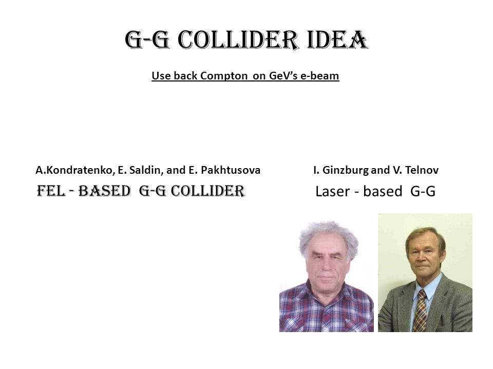 G-G Collider idea FEL - based g-g collider Laser - based G-G