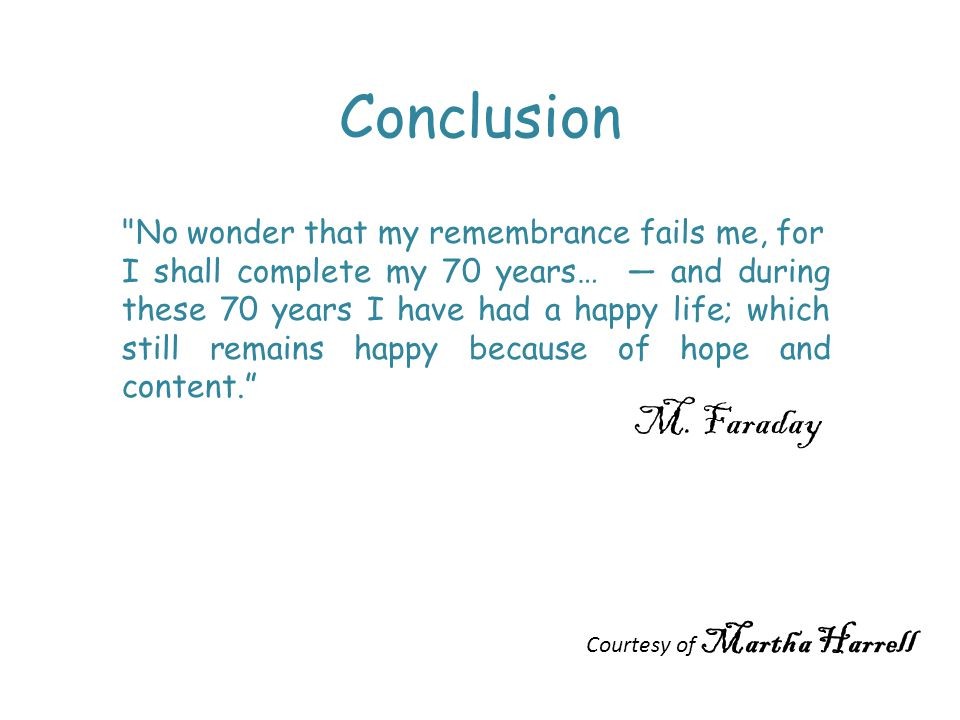 Conclusion M. Faraday No wonder that my remembrance fails me, for