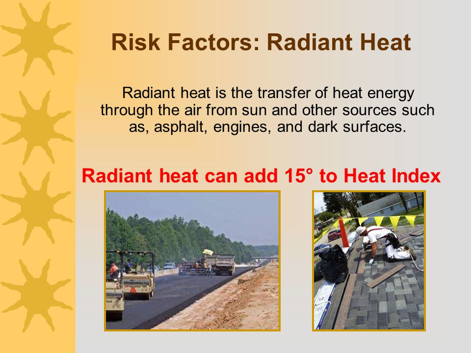 Risk Factors: Radiant Heat Radiant heat can add 15° to Heat Index