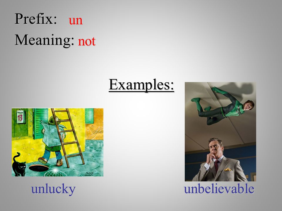 Prefix: un Meaning: not Examples: unlucky unbelievable