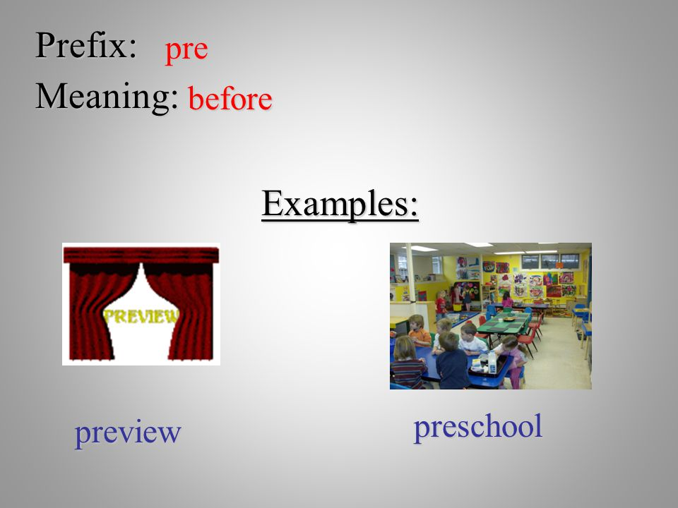 Prefix: pre Meaning: before Examples: preschool preview
