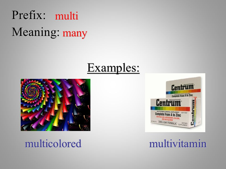 Prefix: multi Meaning: many Examples: multicolored multivitamin