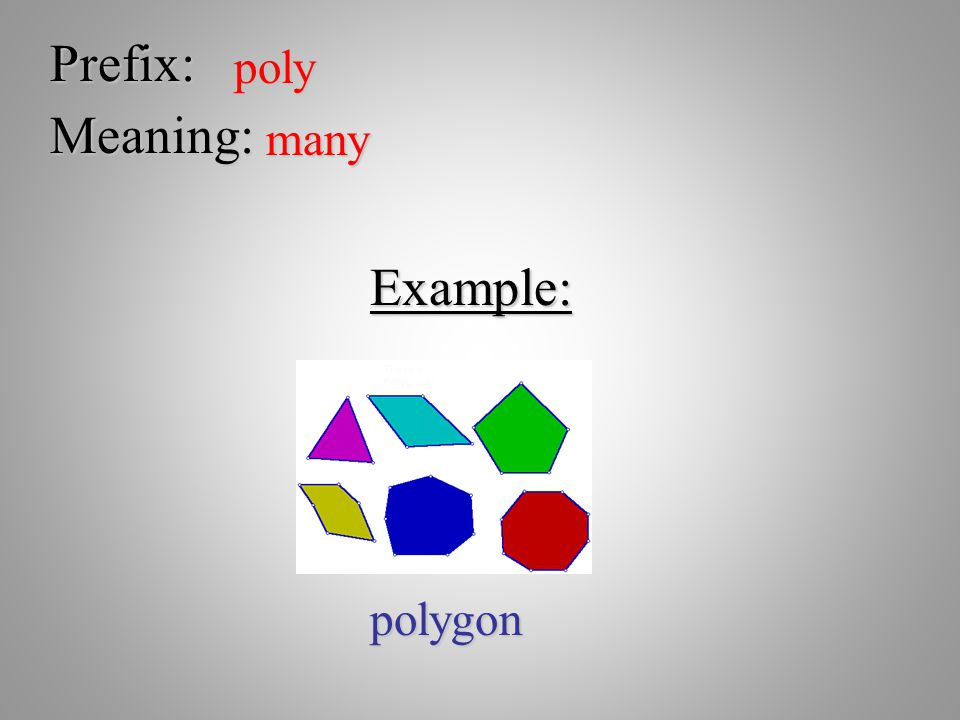 Prefix: poly Meaning: many Example: polygon