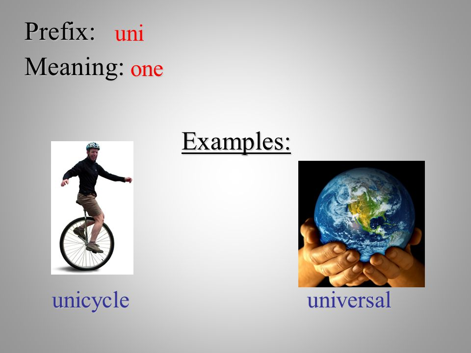 Prefix: uni Meaning: one Examples: unicycle universal