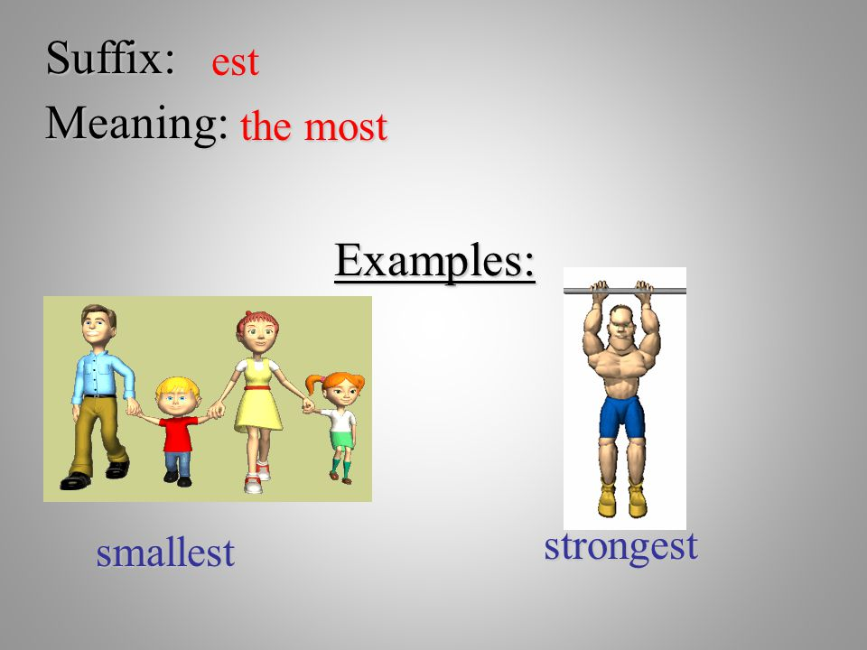Suffix: est Meaning: the most Examples: strongest smallest