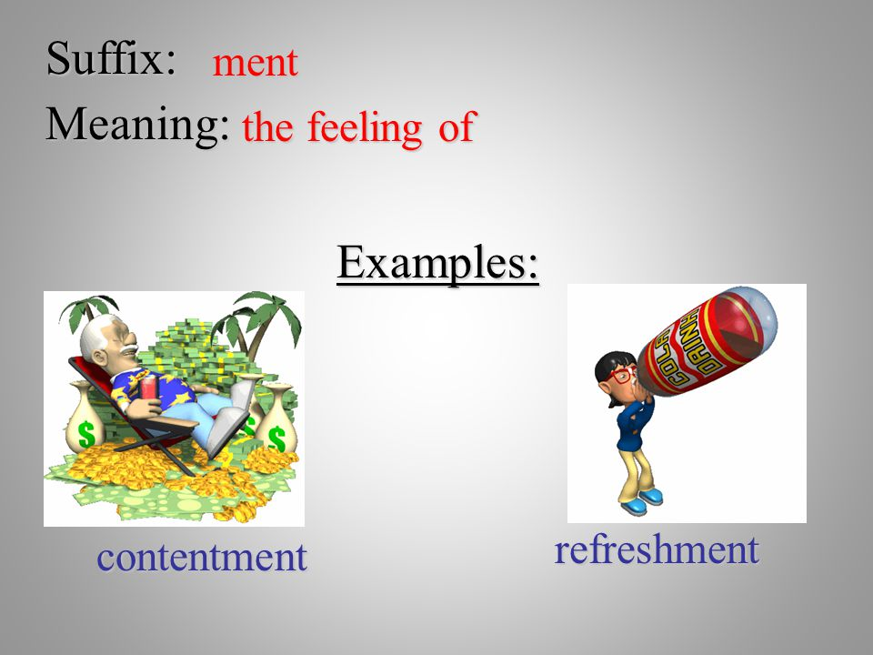 Suffix: ment Meaning: the feeling of Examples: refreshment contentment