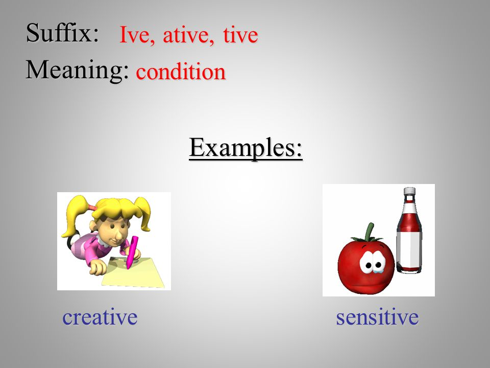 Suffix: Meaning: Examples: Ive, ative, tive condition creative