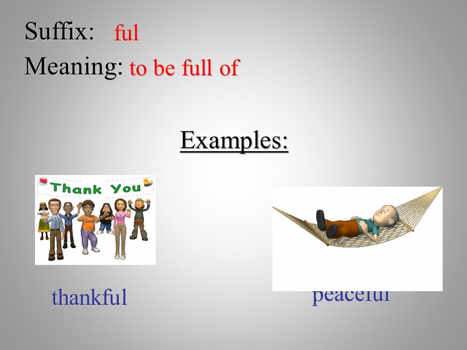 Suffix: ful Meaning: to be full of Examples: peaceful thankful