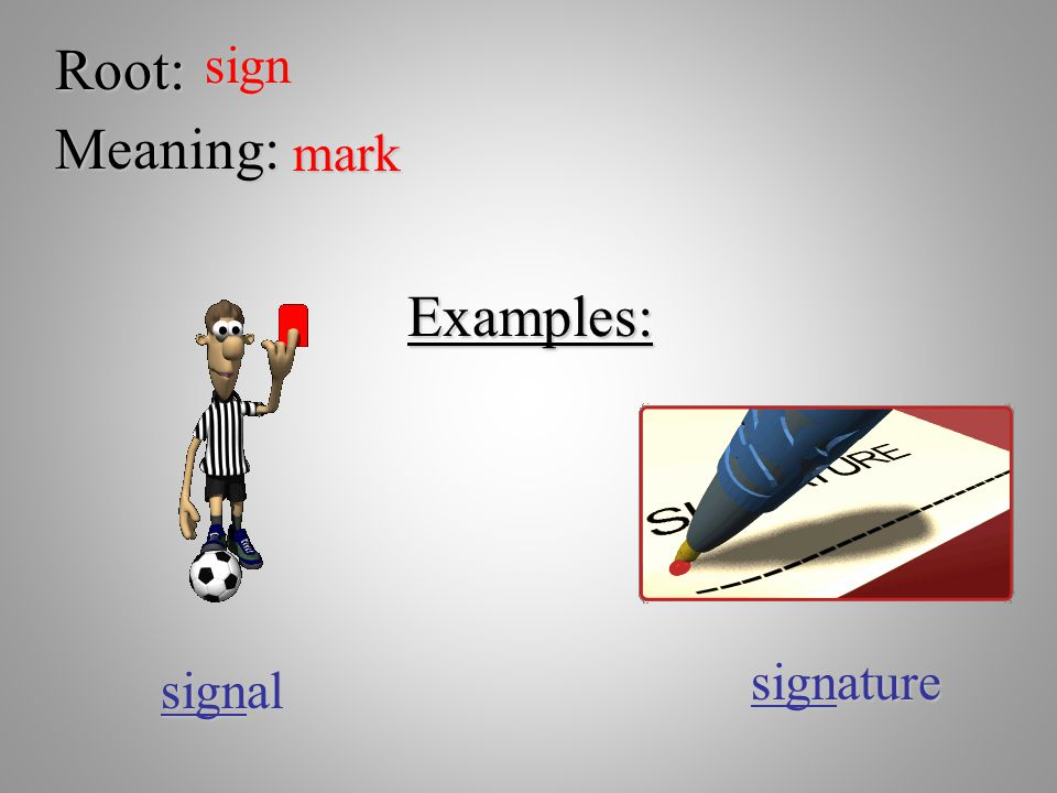 Root: sign Meaning: mark Examples: signature signal