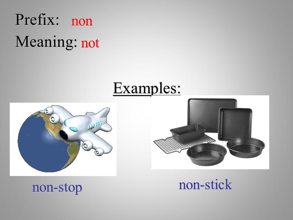 Prefix: non Meaning: not Examples: non-stick non-stop