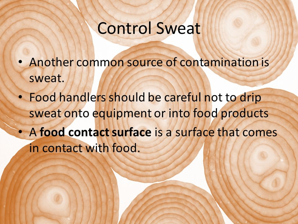 Control Sweat Another common source of contamination is sweat.