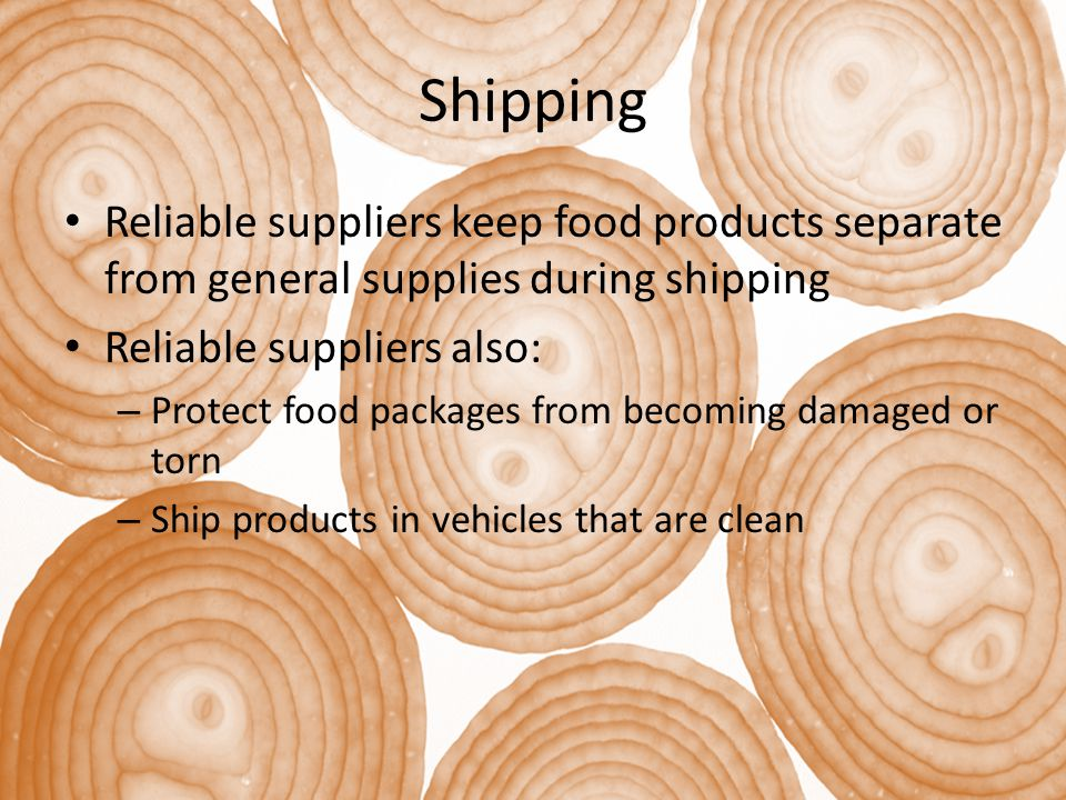 Shipping Reliable suppliers keep food products separate from general supplies during shipping. Reliable suppliers also: