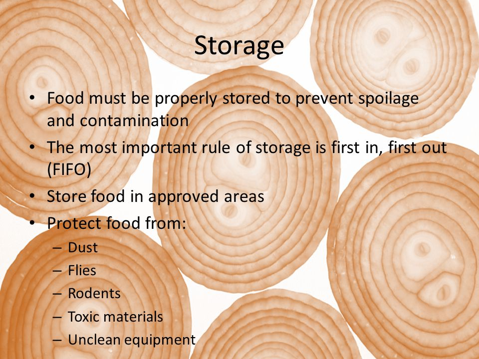 Storage Food must be properly stored to prevent spoilage and contamination. The most important rule of storage is first in, first out (FIFO)
