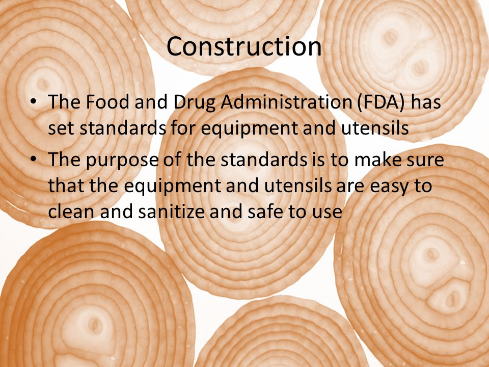 Construction The Food and Drug Administration (FDA) has set standards for equipment and utensils.