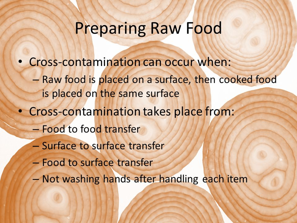 Preparing Raw Food Cross-contamination can occur when: