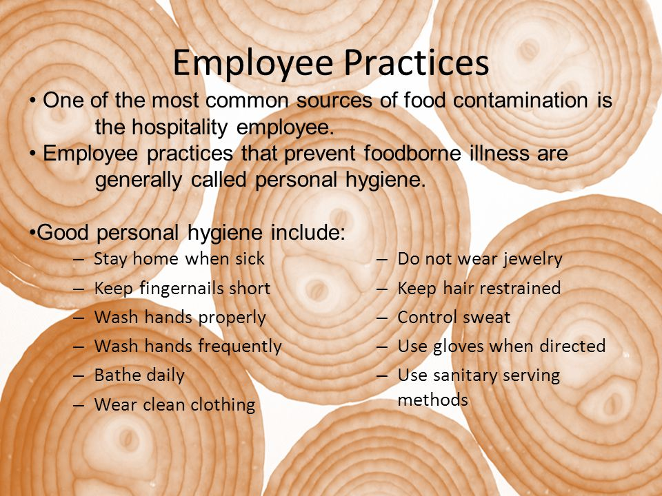 Employee Practices One of the most common sources of food contamination is the hospitality employee.