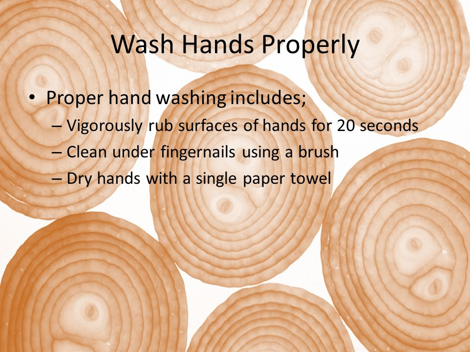 Wash Hands Properly Proper hand washing includes;