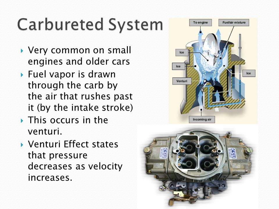 Carbureted System Very common on small engines and older cars