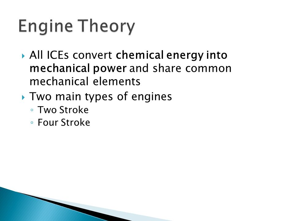 Engine Theory All ICEs convert chemical energy into mechanical power and share common mechanical elements.