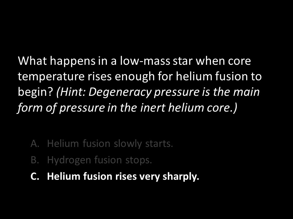 What happens in a low-mass star when core temperature rises enough for helium fusion to begin (Hint: Degeneracy pressure is the main form of pressure in the inert helium core.)