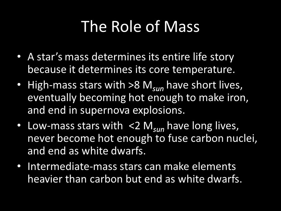 The Role of Mass A star's mass determines its entire life story because it determines its core temperature.