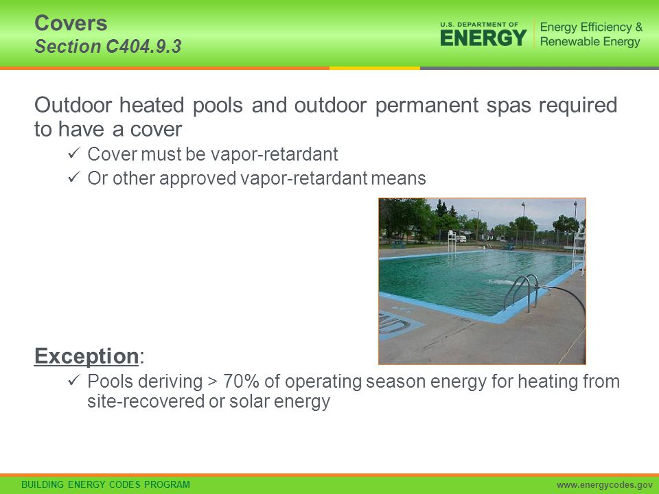 Covers Section C404.9.3 Outdoor heated pools and outdoor permanent spas required to have a cover. Cover must be vapor-retardant.