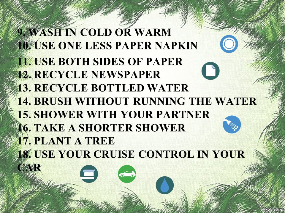9. WASH IN COLD OR WARM 10. USE ONE LESS PAPER NAPKIN 11
