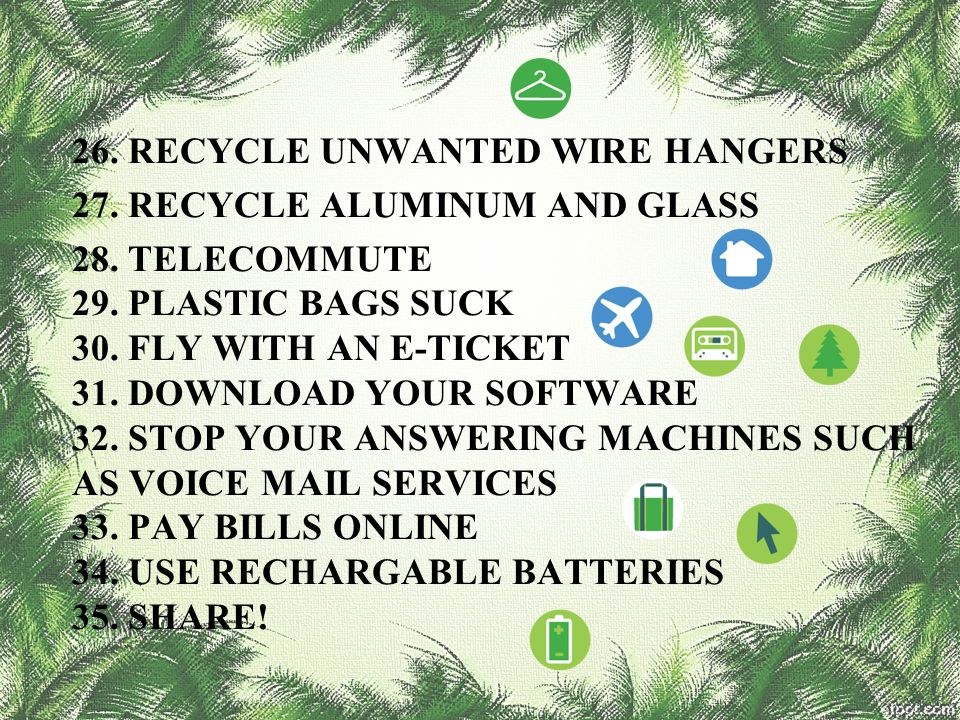 26. RECYCLE UNWANTED WIRE HANGERS 27. RECYCLE ALUMINUM AND GLASS 28