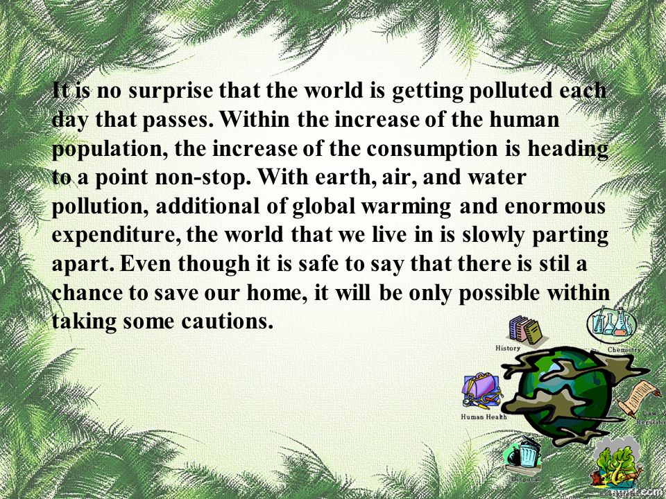 It is no surprise that the world is getting polluted each day that passes.