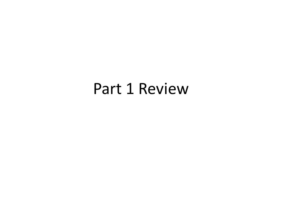 Part 1 Review