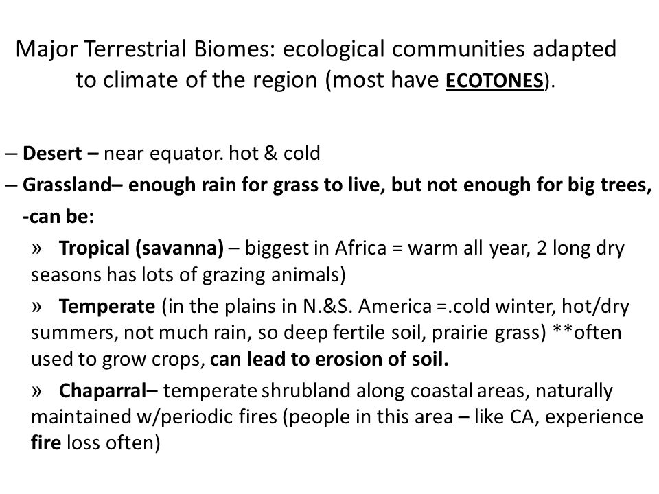 Major Terrestrial Biomes: ecological communities adapted to climate of the region (most have ECOTONES).