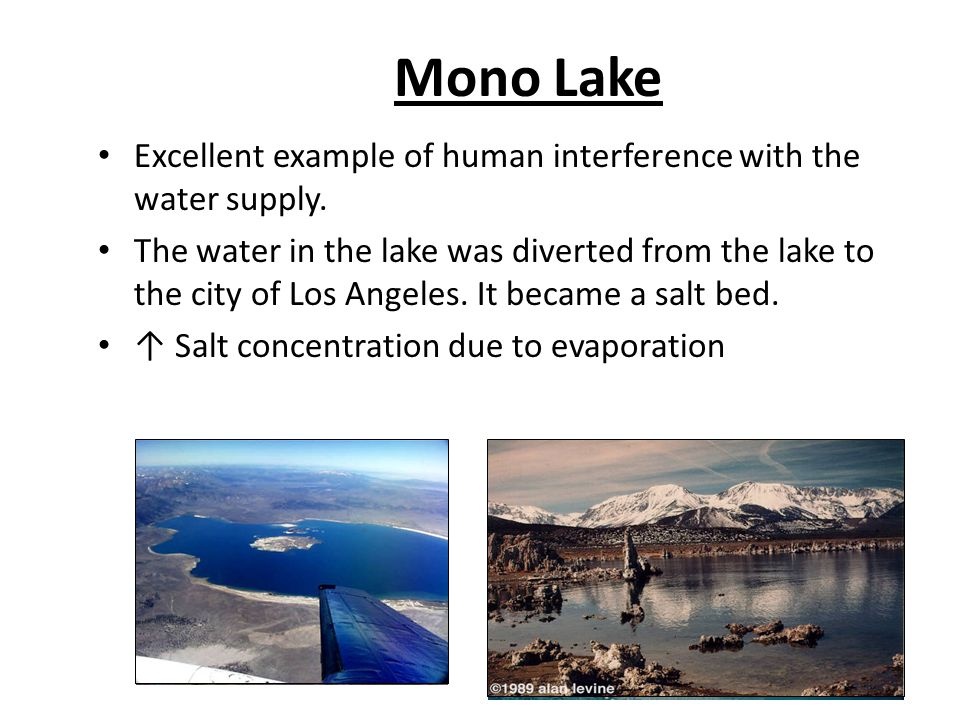 Mono Lake Excellent example of human interference with the water supply.