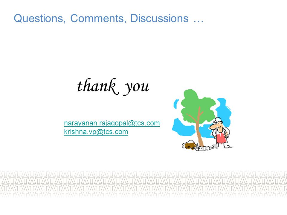 thank you Questions, Comments, Discussions …