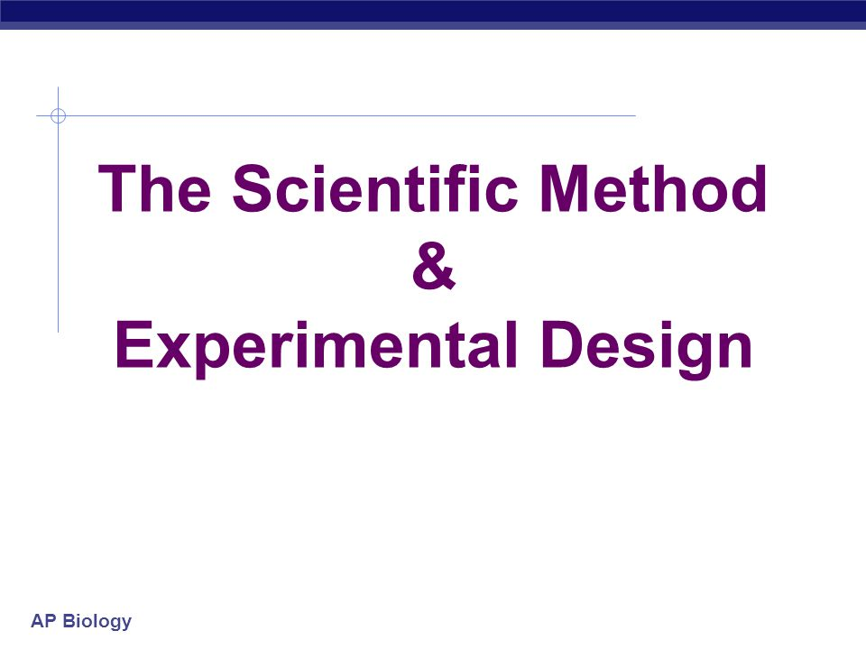 The Scientific Method & Experimental Design