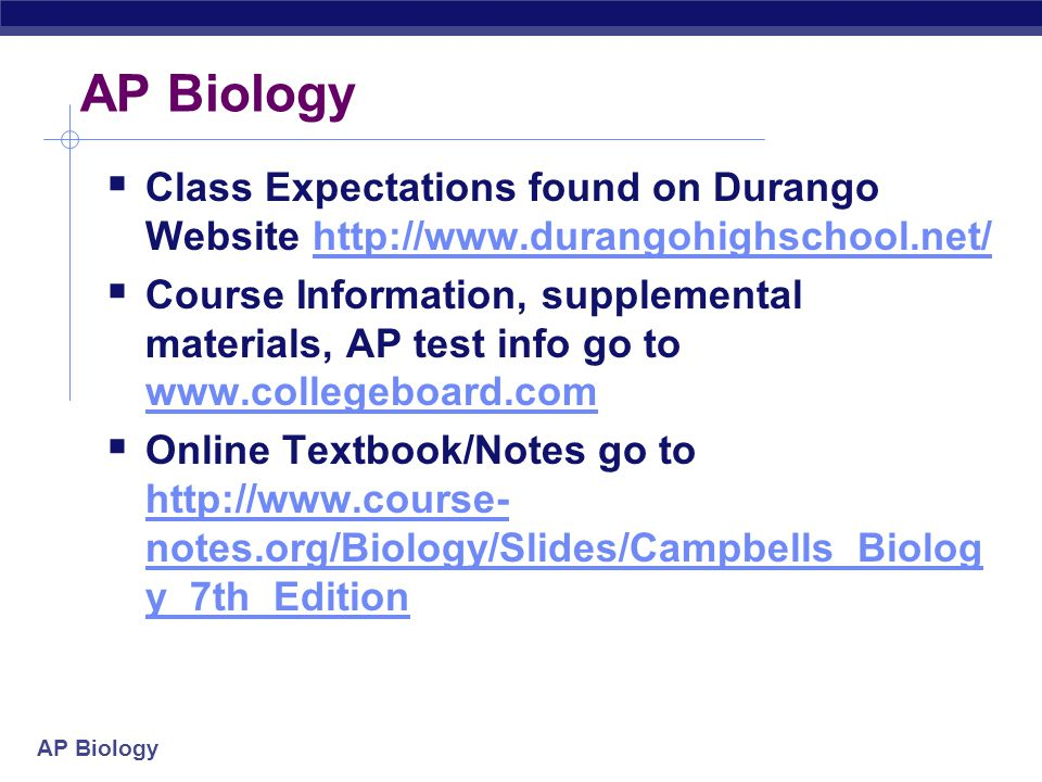 AP Biology Class Expectations found on Durango Website http://www.durangohighschool.net/