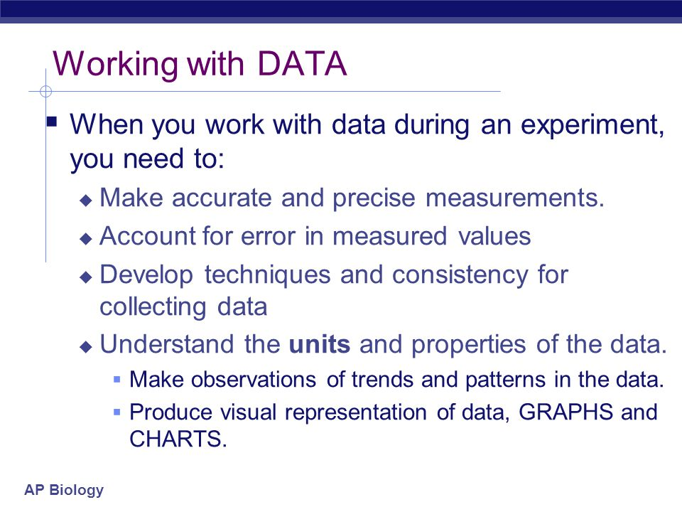 Working with DATA When you work with data during an experiment, you need to: Make accurate and precise measurements.