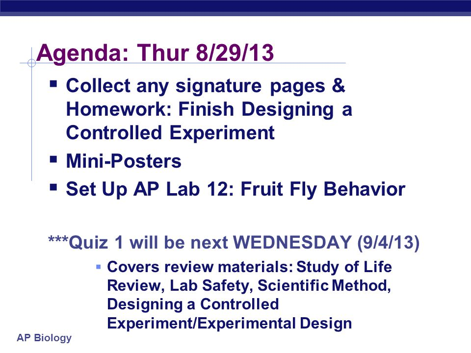 Agenda: Thur 8/29/13 Collect any signature pages & Homework: Finish Designing a Controlled Experiment.