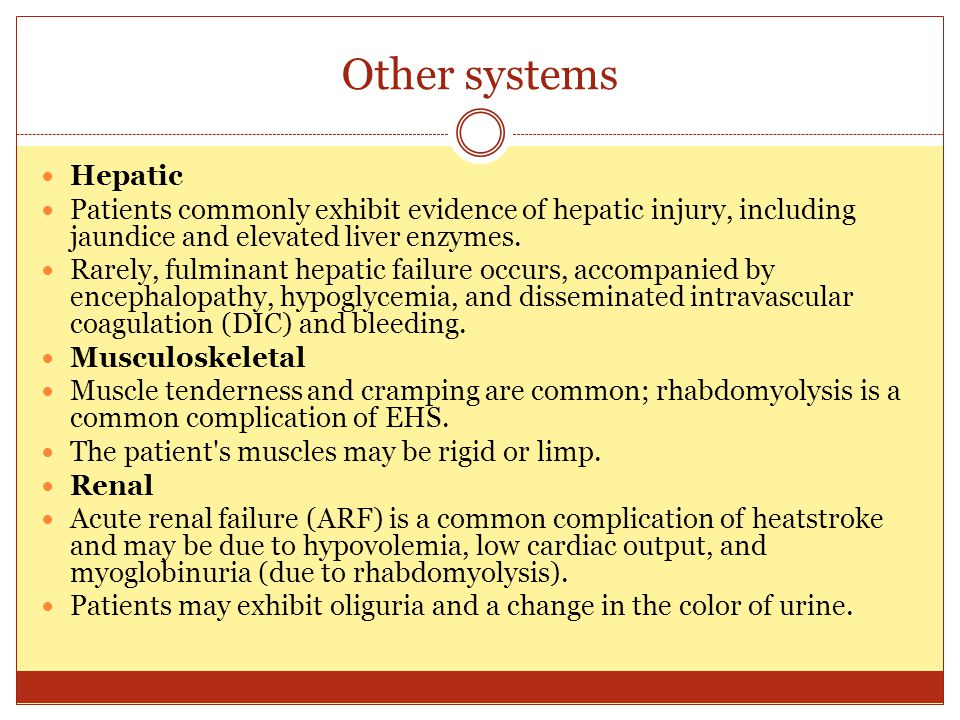 Other systems Hepatic. Patients commonly exhibit evidence of hepatic injury, including jaundice and elevated liver enzymes.