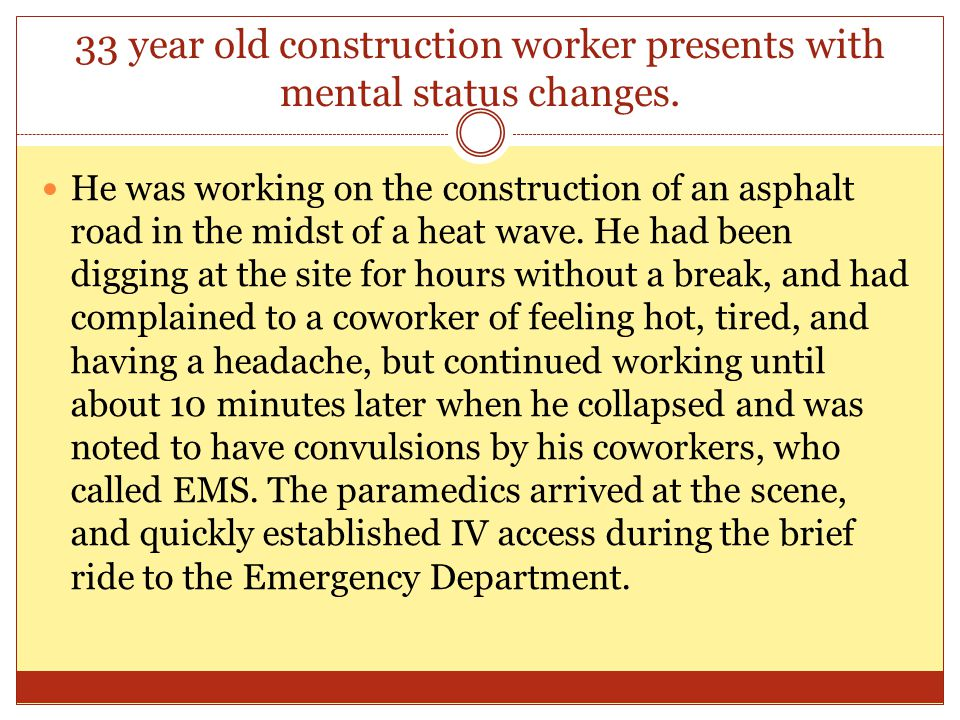33 year old construction worker presents with mental status changes.