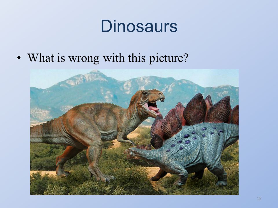 Dinosaurs What is wrong with this picture
