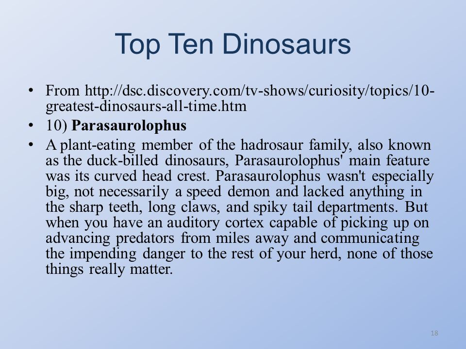 Top Ten Dinosaurs From http://dsc.discovery.com/tv-shows/curiosity/topics/10-greatest-dinosaurs-all-time.htm.