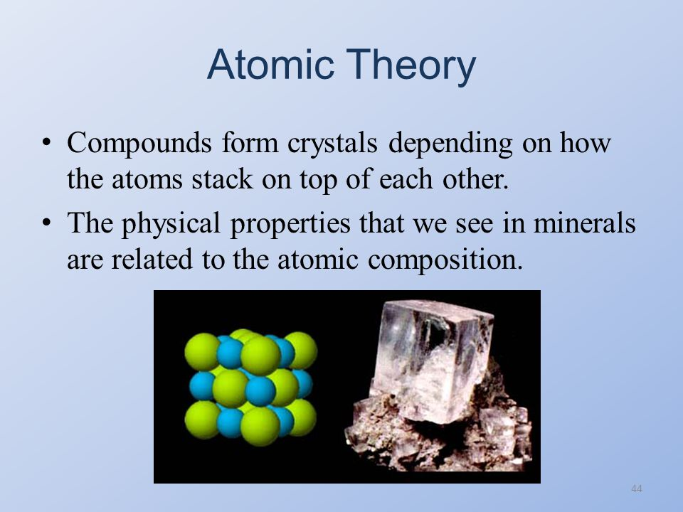 Atomic Theory Compounds form crystals depending on how the atoms stack on top of each other.