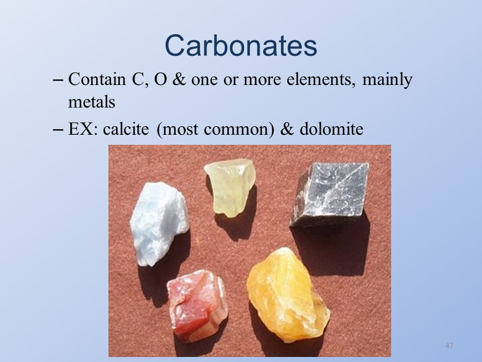 Carbonates Contain C, O & one or more elements, mainly metals