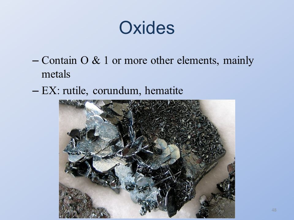 Oxides Contain O & 1 or more other elements, mainly metals